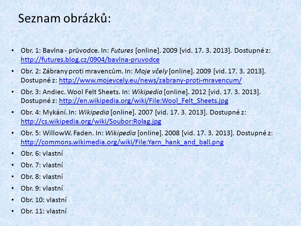 Seznam obrázků: Obr. 1: Bavlna - průvodce. In: Futures [online]. 2009 [vid. 17. 3. 2013]. Dostupné z: http://futures.blog.cz/0904/bavlna-pruvodce.